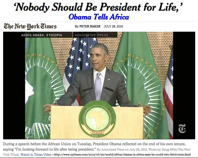 'Nobody Should Be President for Life,' Obama Tells Africa By Peter Baker, July 28, 2015, New York Times