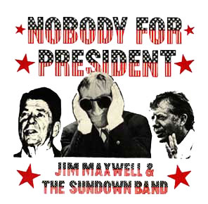 Nobody for President by Jim Maxwell and  The Sundown Band, 45 front jacket